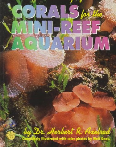 9780793805006: Care and Breeding of Corals for the Mini-reef Aquarium (Selection Care & Breeding)