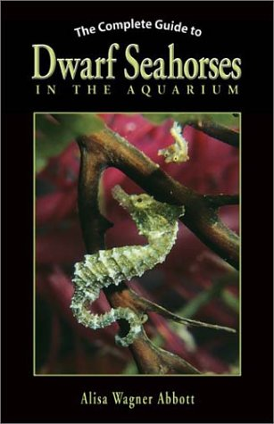 9780793805341: The Complete Guide to Dwarf Seahorses in the Aquarium