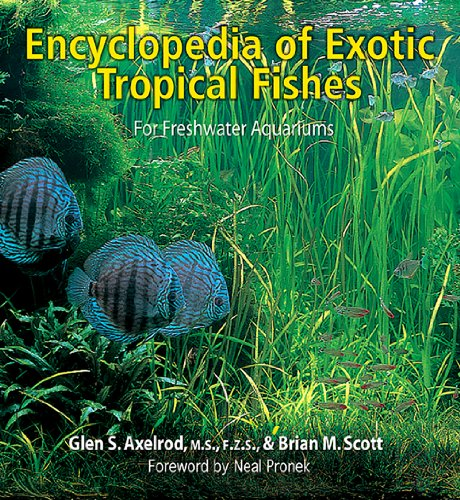 Encyclopedia of Exotic Tropical Fishes for Freshwater Aquariums: G. S. Axelrod, Brian M. Scott, ...