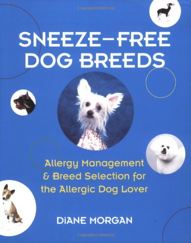 Sneeze-Free Dog Breeds : Allergy Management and Breed Selection for the Allergic Dog Lover