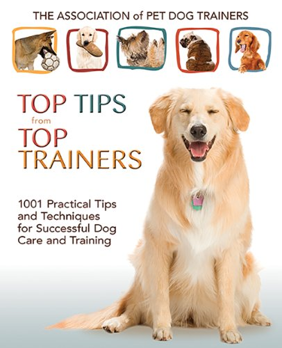 9780793806409: Top Tips from Top Trainers: 1001 Practical Tips and Techniques for Successful Dog Care and Training