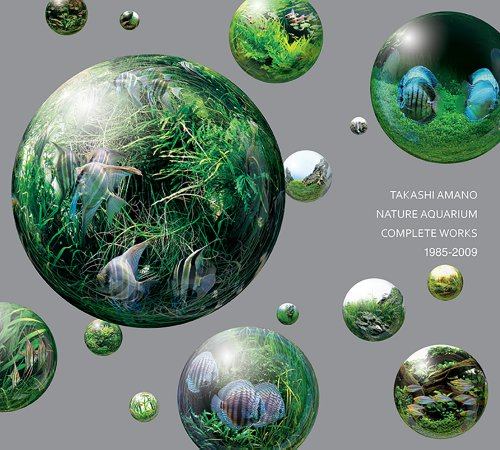Nature Aquarium: Complete Works 1985-2009 (Hardcover): Takashi Amano