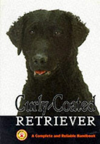 CURLY-COATED RETRIEVER: A COMPLETE AND RELIABLE HANDBOOK.: Meek (Gary and