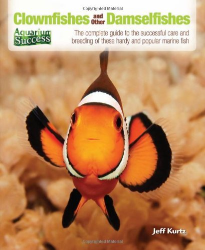 9780793816781: Clownfishes and Other Damselfishes: The Complete Guide to the Successful Care and Breeding of These Hardy and Popular Marine Fish (Aquarium Success)