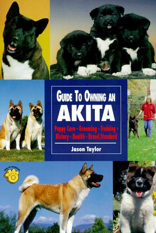 9780793818785: Guide to Owning an Akita: Puppy Care, Grooming, Training, History, Health, Breed Standard