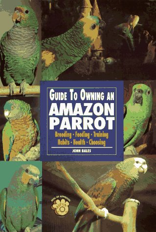 9780793820009: Guide to Owning Amazon Parrots: Breeding, Feeding, Training, Habits, Health, Choosing