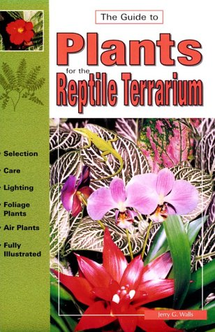 Guide to Plants for the Reptile Terrarium (Guide To.(T.F.H. Publications)): Walls, Jerry G.