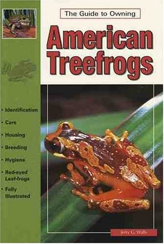 The Guide to Owning American Treefrogs: Walls, Jerry G.