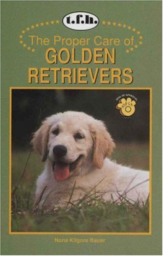 9780793820825: The Proper Care of Golden Retrievers (Proper Care Of. Series)