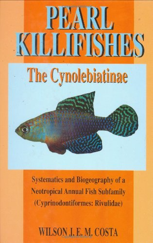 9780793820894: Pearl Killifishes: The Cynolebiatinae: Systematics and Biogeography of the Neotropical Annual Fish Subfamily (Cyprinodontiformes : Rivulidae)