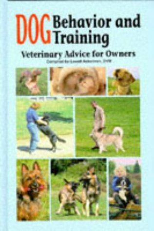 Dog Behavior and Training : Veterinary Advice for Owners