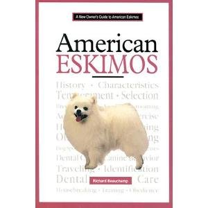 American Eskimos A New Owner's Guide to American Eskimos: Beauchamp, Richard