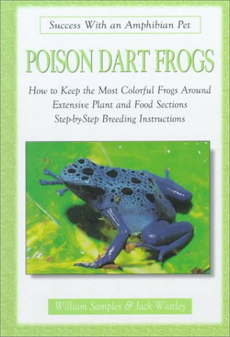 Poison Dart Frogs (Success With An Amphibian Pet) (0793830133) by Samples, William; Wattley, Jack
