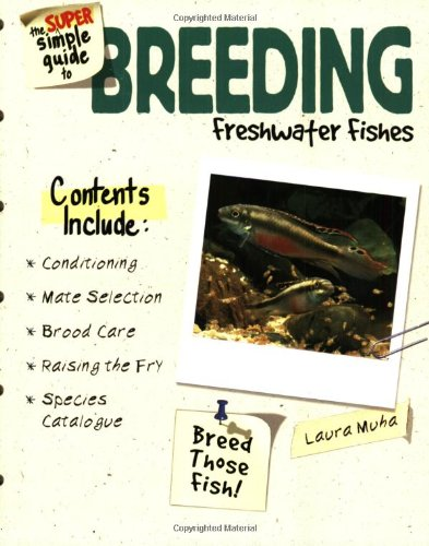 9780793834570: The Super Simple Guide To Breeding Freshwater Fishes