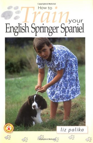 9780793836611: How to Train Your English Springer Spaniel (How To...(T.F.H. Publications))