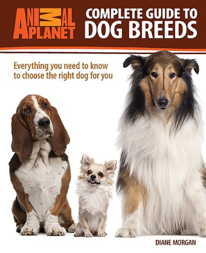 9780793837335: Complete Guide to Dog Breeds: Everything You Need to Know to Choose the Right Dog for You (Animal Planet® Complete Guides)