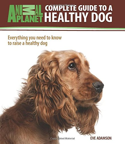 9780793837373: Complete Guide to a Healthy Dog (Animal Planet: Complete Guide)
