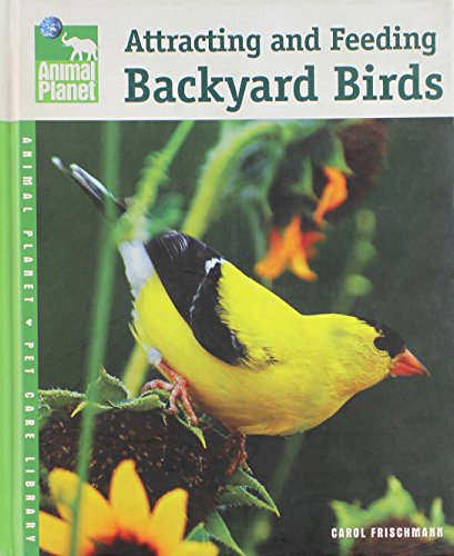 9780793837861: Attracting and Feeding Backyard Birds (Animal Planet Pet Care Library)