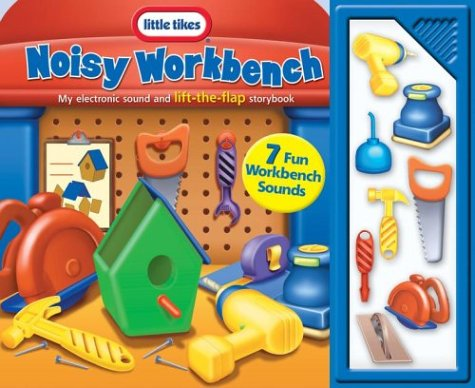 9780794403645: Noisy Workbench: My electronic Sound and lift-the-flap storybook (Little Tikes)