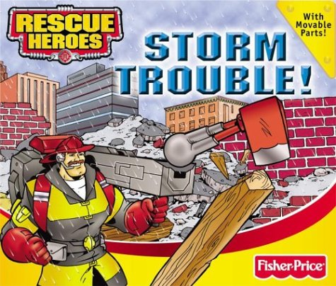 9780794403737: Rescue Heroes Storm Trouble (Fisher-Price Rescue Heroes Move & Play)