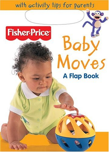 9780794406899: Baby Moves: A Flap Books (Fisher Price Baby Book Collection)