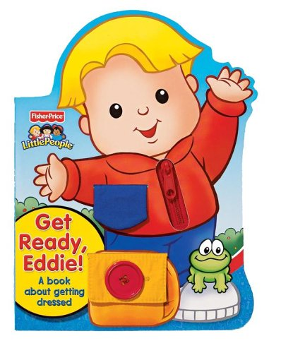 9780794407711: Get Ready, Eddie! A Book About Getting Dressed (Fisher-Price Little People)