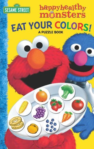 Eat Your Colors! A Puzzle Book (Sesame Street Happy Healthy Monsters): Sarah Albee; Joe Matthieu