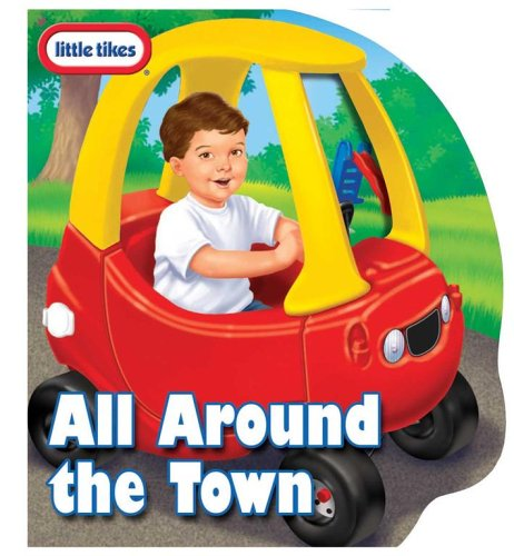 9780794411497: Little Tikes All Around the Town: Little Tikes Cozy Coupe