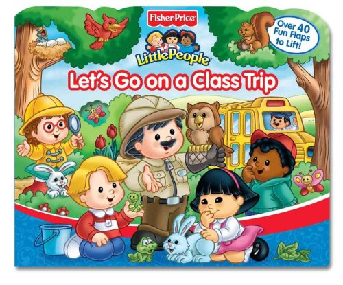 9780794412913: Let's Go on a Class Trip (Fisher-Price Little People)