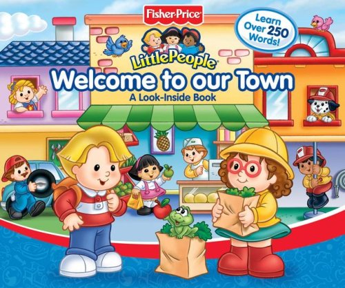 9780794413606: Fisher Price Little People Welcome to Our Town: A Look-Inside Book