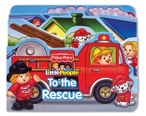 9780794421038: Fisher Price Little People To the Rescue! (Boardbooks - Board Book)