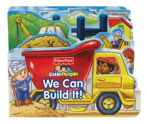 Fisher Price Little People We Can Build It! (Boardbooks - Board Book): Fisher Price® Little People®...