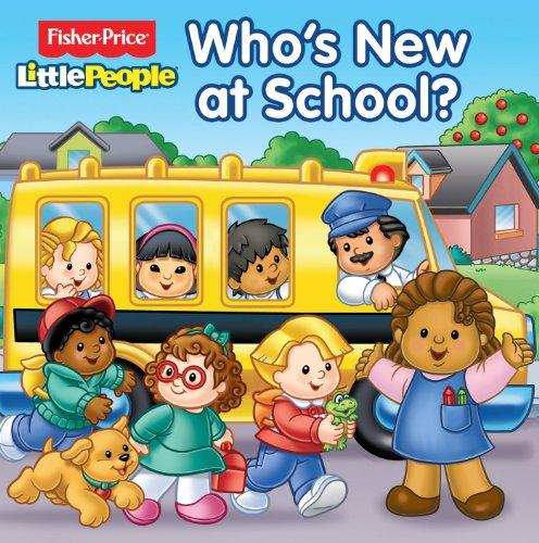 Fisher-Price Little People Who's New at School?: Fisher-Price? Little People?