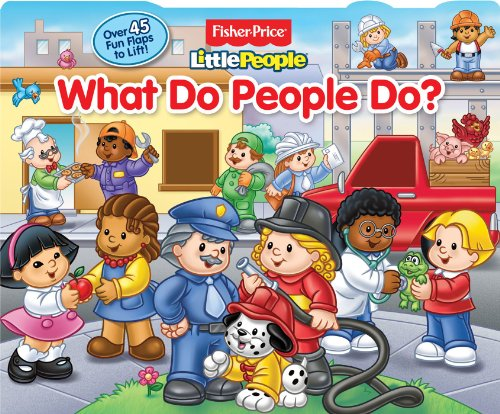 FIsher-Price Little People What Do People Do?: Lift-the-Flap: Fisher-Price® Little People®