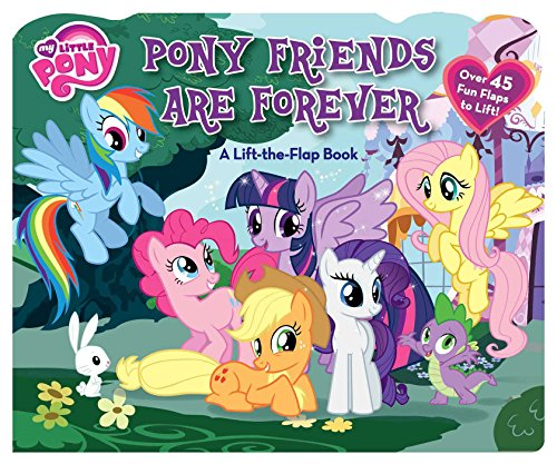 My Little Pony Pony Friends Are Forever: A Lift-the-Flap Book: Hasbro My Little Pony
