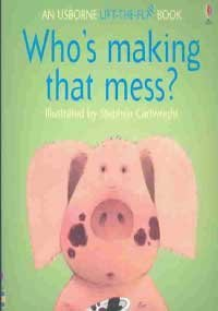 9780794504311: Who's Making That Mess (Flap Books)