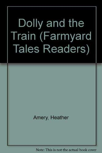 9780794506490: Dolly And the Train (Farmyard Tales Readers)