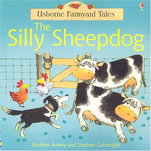 The Silly Sheepdog (Farmyard Tales Readers) (9780794507893) by Heather Amery; Stephen Cartwright