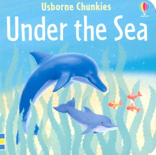 Under The Sea (Chunky Board Books): Editor-Jo Litchfield; Illustrator-Francesca