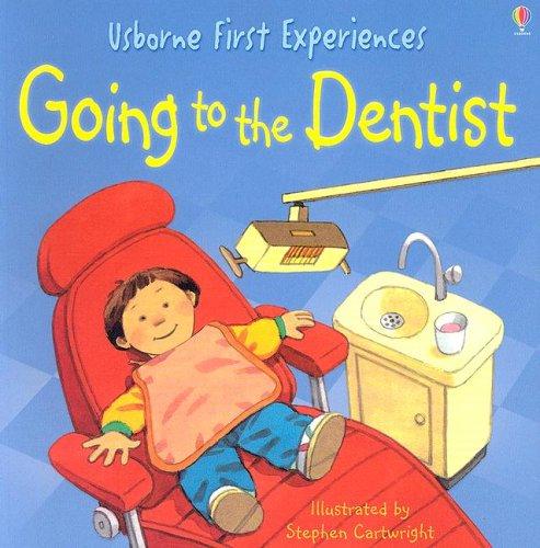 Going to the Dentist: Anne Civardi; Editor-Michelle Bates; Illustrator-Stephen Cartwright