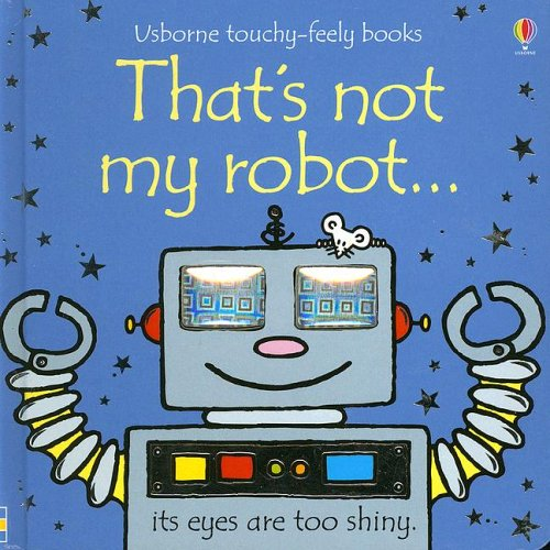 9780794511692: That's Not My Robot (Usborne Touchy Feely)