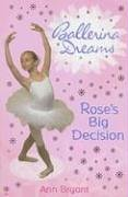 Rose's Big Decision (Ballerina Dreams): Ann Bryant
