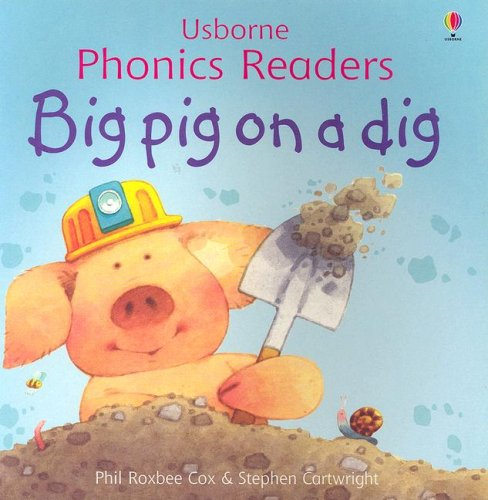 Big Pig on a Dig (Phonics Readers): Phil Roxbee Cox, Jenny Tyler (Editor), Stephen Cartwright (...