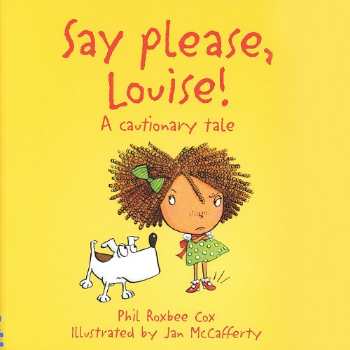 9780794517267: Say Please, Louise: A Cautionary Tale (Cautionary Tales)