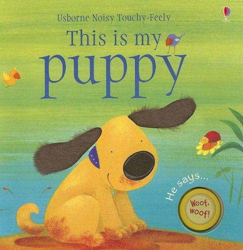 9780794518332: This Is My Puppy [With Puppy Sounds] (Usborne Noisy Touchy-Feely Board Books)
