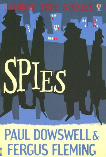 Spies (Usborne True Stories) (0794518427) by Dowswell, Paul; Fleming, Fergus