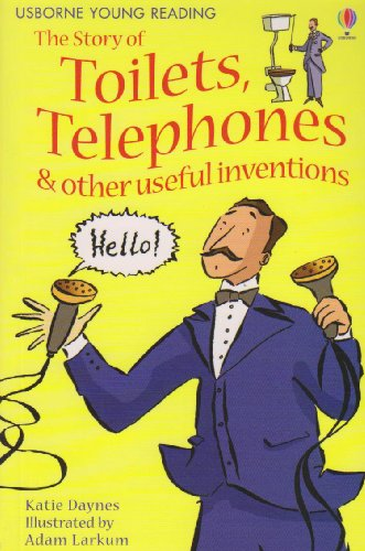 9780794528188: The Story of Toilets, Telephones & Other Useful Inventions (Young Reading Series 1 Gift Books)
