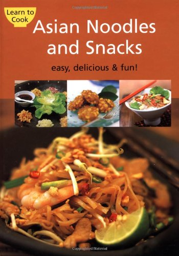 9780794601256: Asian Noodles and Snacks: Easy, Delicious, and Fun (Learn to Cook Series)