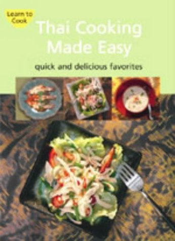 9780794601560: Thai Cooking Made Easy: Quick and Delcious Favorites (Learn to Cook) (Learn to Cook Series)
