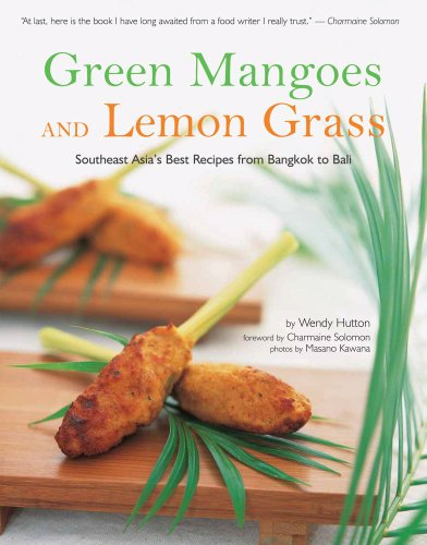 Green Mangoes and Lemon Grass: Southeast Asia's Best Recipes from Bangkok to Bali (9780794602307) by Hutton, Wendy. Foreword By Charmaine Solomon. Photography By Masano Kawana